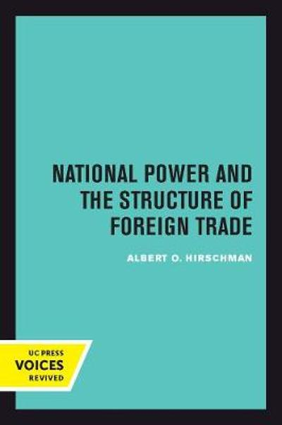 National Power and the Structure of Foreign Trade - Albert Hirschman