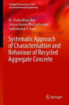 Systematic Approach of Characterisation and Behaviour of Recycled Aggregate Concrete - M. Chakradhara Rao
