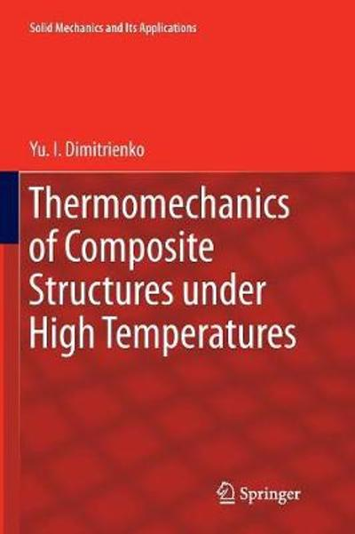 Thermomechanics of Composite Structures under High Temperatures - Yu. I. Dimitrienko
