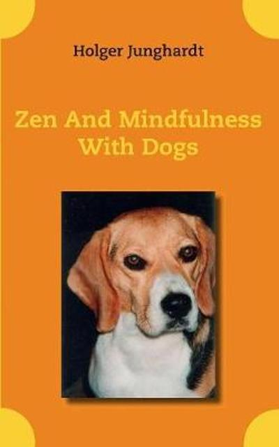Zen And Mindfulness With Dogs - Holger Junghardt