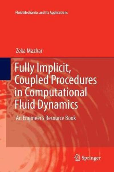 Fully Implicit, Coupled Procedures in Computational Fluid Dynamics - Zeka Mazhar