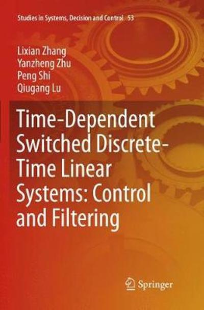 Time-Dependent Switched Discrete-Time Linear Systems: Control and Filtering - Lixian Zhang