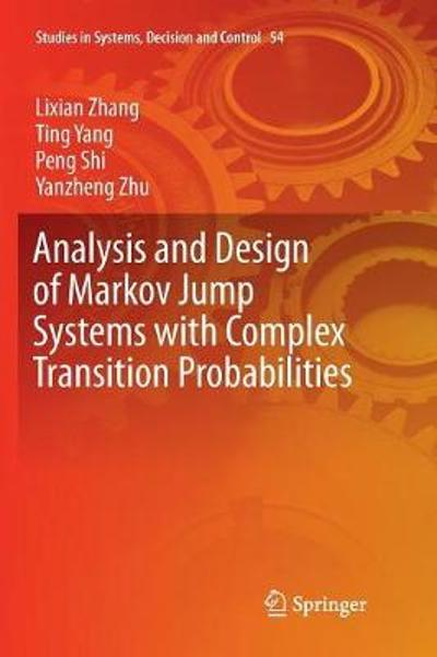Analysis and Design of Markov Jump Systems with Complex Transition Probabilities - Lixian Zhang