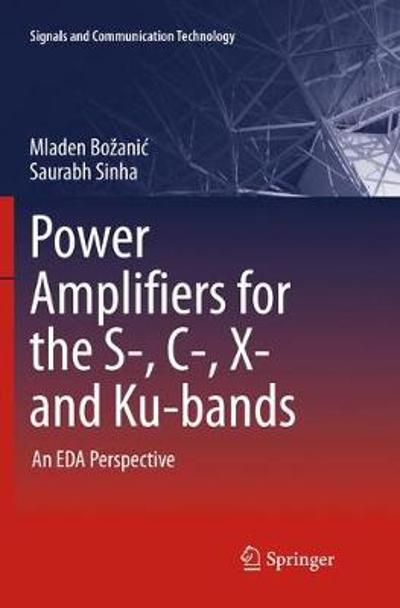 Power Amplifiers for the S-, C-, X- and Ku-bands - Mladen Bozanic