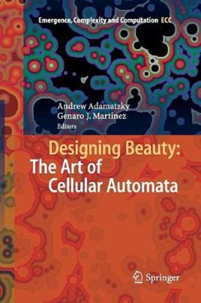 Designing Beauty: The Art of Cellular Automata - Andrew Adamatzky