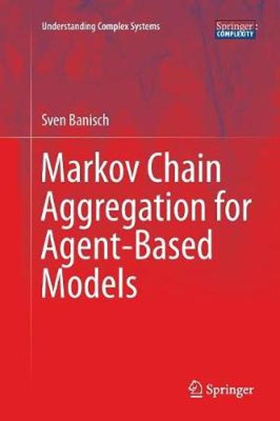 Markov Chain Aggregation for Agent-Based Models - Sven Banisch
