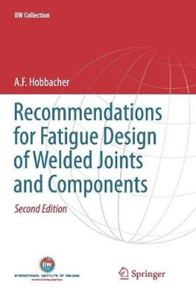 Recommendations for Fatigue Design of Welded Joints and Components - A. F. Hobbacher