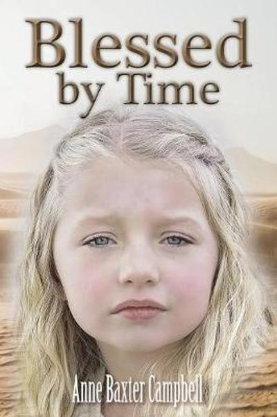 Blessed by Time - Anne Baxter Campbell