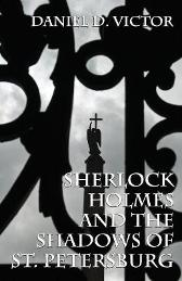 Sherlock Holmes and the Shadows of St Petersburg - Daniel D Victor