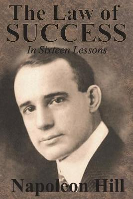 The Law of Success in Sixteen Lessons by Napoleon Hill - Napoleon Hill