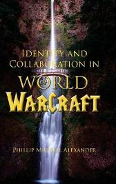 Identity and Collaboration in World of Warcraft - Phillip Michael Alexander