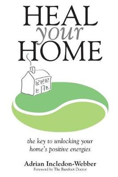 Heal Your Home - Adrian Incledon-Webber