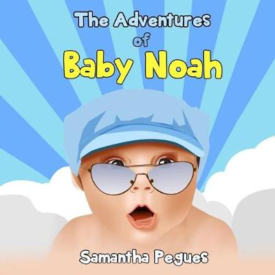 The Adventures of Baby Noah - Samantha Pegues