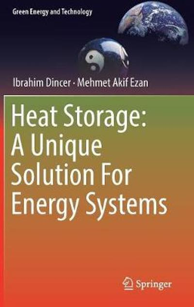 Heat Storage: A Unique Solution For Energy Systems - Ibrahim Dincer