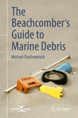 The Beachcomber's Guide to Marine Debris - Michael Stachowitsch