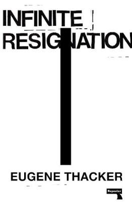 Infinite Resignation - Eugene Thacker