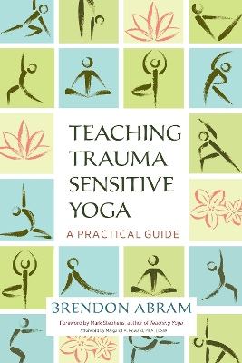 Teaching Trauma-Sensitive Yoga - Brendon Abram