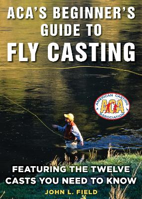 ACA's Beginner's Guide to Fly Casting - John L. Field