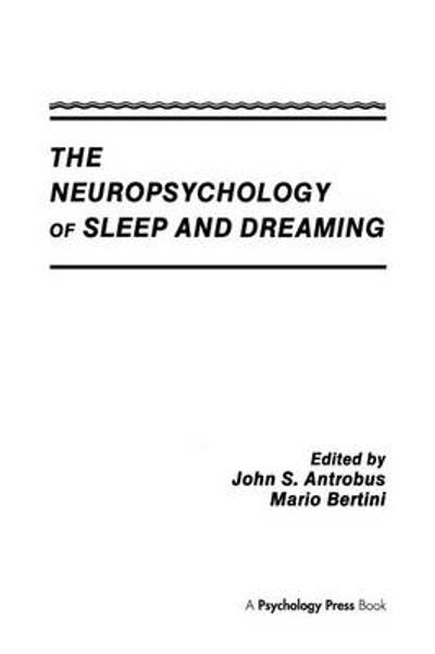 The Neuropsychology of Sleep and Dreaming - John S. Antrobus