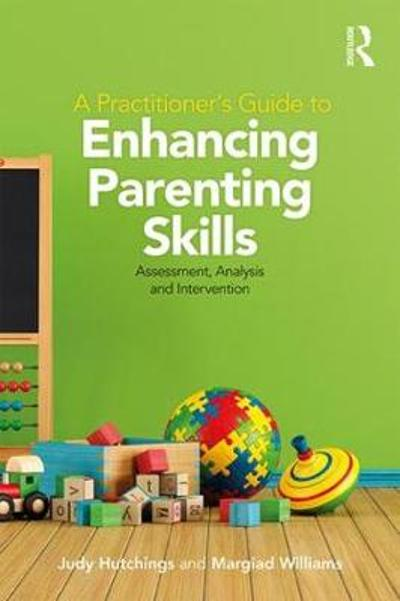 A Practitioner's Guide to Enhancing Parenting Skills - Judy Hutchings