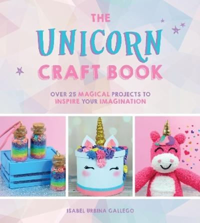 The Unicorn Craft Book - Isabel Urbina Gallego