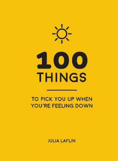 100 Things to Pick You Up When You're Self-Isolating - Julia Laflin