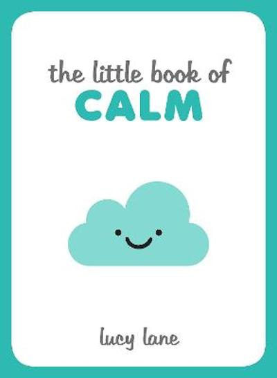 The Little Book of Calm - Lucy Lane