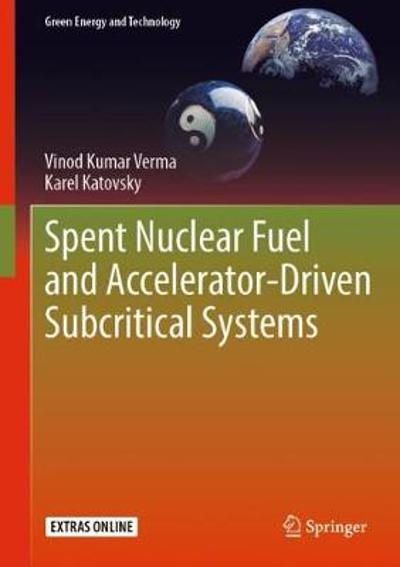 Spent Nuclear Fuel and Accelerator-Driven Subcritical Systems - Vinod Kumar Verma
