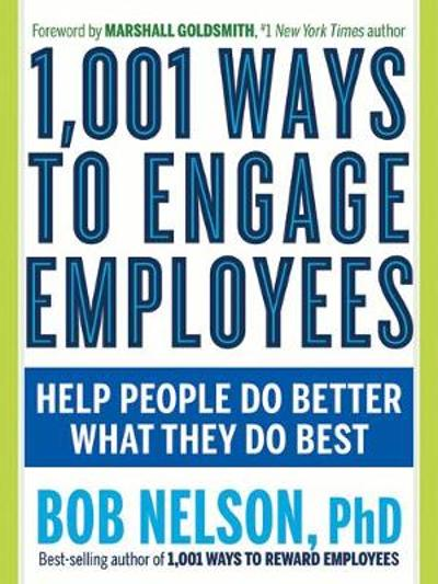 1,001 Ways to Engage Employees - Bob Nelson