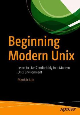 Beginning Modern Unix - Manish Jain