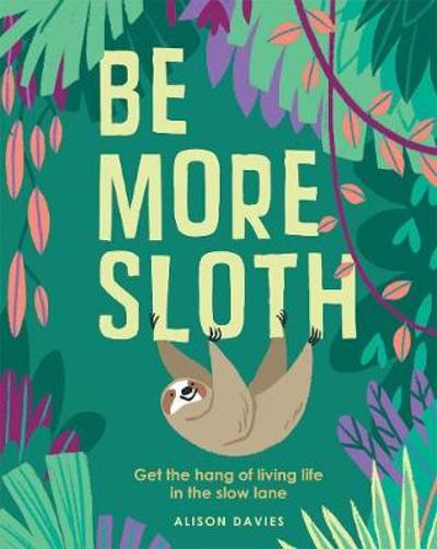 Be More Sloth - Alison Davies