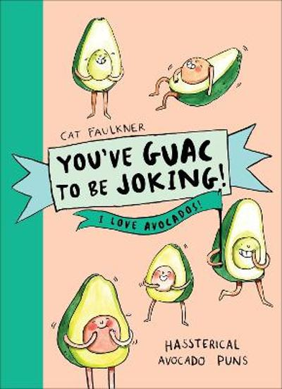 You've Guac to be Joking! I love Avocados - Cat Faulkner