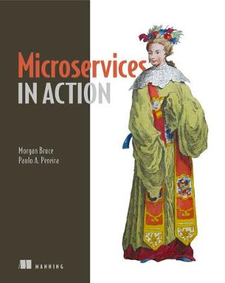 Microservices in Action - Morgan Bruce