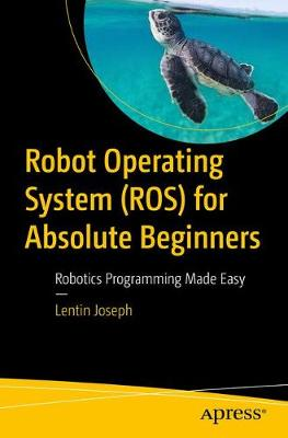 Robot Operating System (ROS) for Absolute Beginners - Lentin Joseph