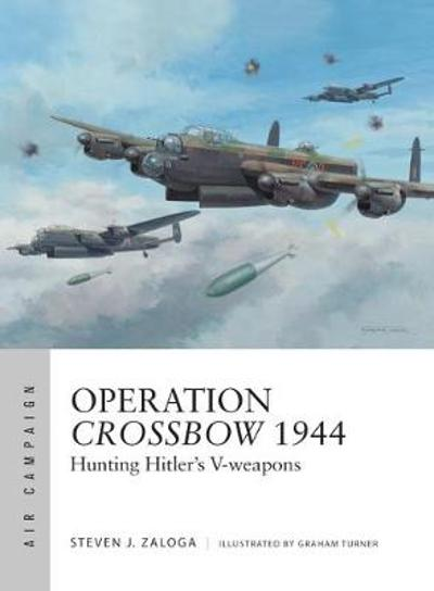 Operation Crossbow 1944 - Steven J. Zaloga