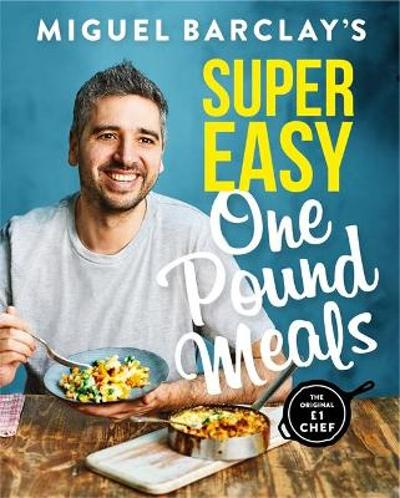 Miguel Barclay's Super Easy One Pound Meals - Miguel Barclay