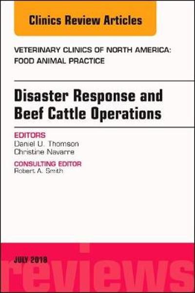 Disaster Response and Beef Cattle Operations, An Issue of Veterinary Clinics of North America: Food Animal Practice - Daniel Thomson
