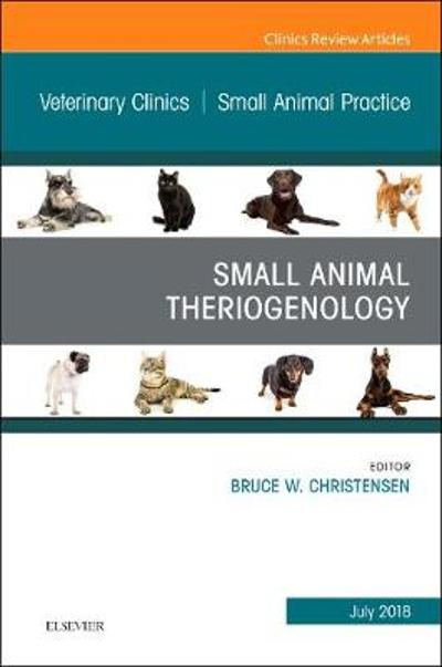 Theriogenology, An Issue of Veterinary Clinics of North America: Small Animal Practice - Bruce W. Christensen