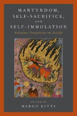 Martyrdom, Self-Sacrifice, and Self-Immolation - Margo Kitts