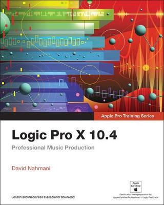Logic Pro X 10.4 - Apple Pro Training Series - David Nahmani