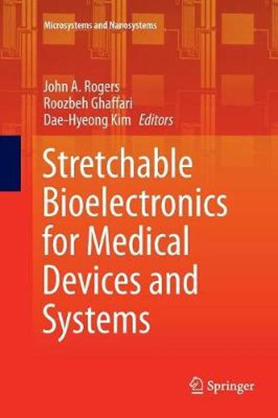 Stretchable Bioelectronics for Medical Devices and Systems - John A. Rogers
