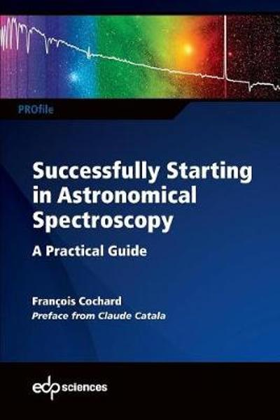 Successfully Starting in Astronomical Spectroscopy - Francois Cochard