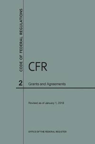 Code of Federal Regulations Title 2, Grants and Agreements, 2018 - Nara