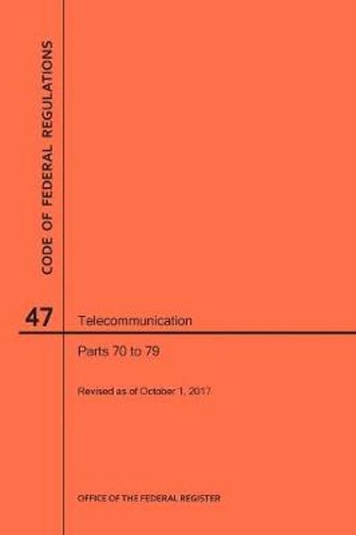 Code of Federal Regulations Title 47, Telecommunication, Parts 70-79, 2017 - Nara
