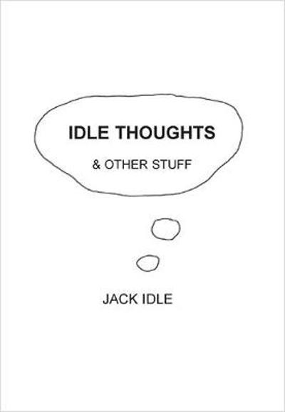 Idle Thoughts & Other Stuff - Jack Idle