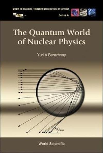 Quantum World Of Nuclear Physics, The - Yuri A Berezhnoy