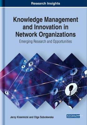 Knowledge Management and Innovation in Network Organizations: Emerging Research and Opportunities - Jerzy Kisielnicki