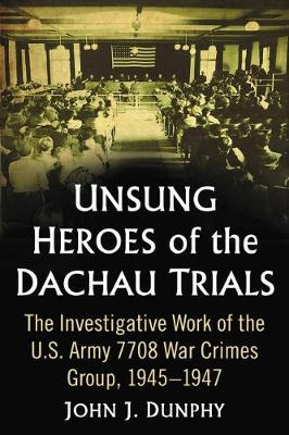 Unsung Heroes of the Dachau Trials - John J. Dunphy