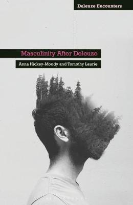 Masculinity After Deleuze - Anna Hickey-Moody