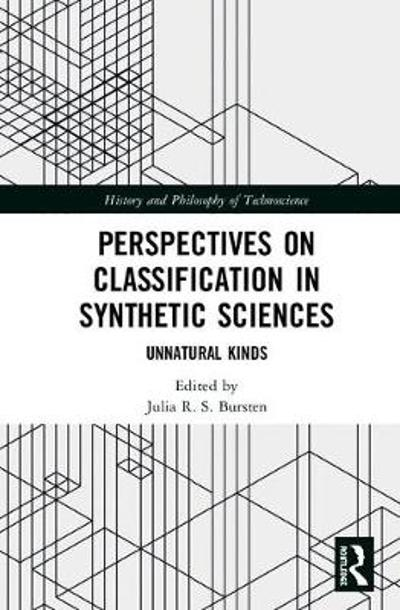 Perspectives on Classification in Synthetic Sciences - Julia R. S. Bursten